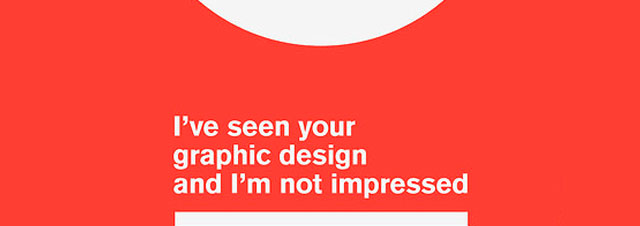 I've seen your graphic design and i'm not impressed