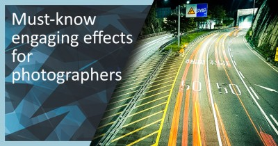 Must-know engaging effects for photographers